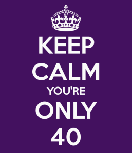 keep-calm-you-re-only-40-26